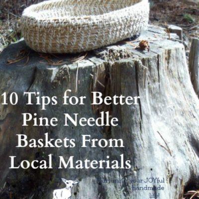 10 Tips for Coiled Pine Needle Baskets