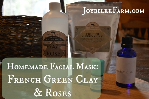 Homemade Facial Mask: French Green Clay and Roses -- Joybilee Farm