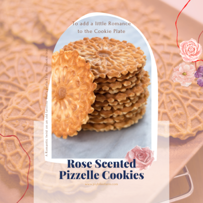 Rose Scented Pizzelles for a Romantic Edge to a Holiday Meal
