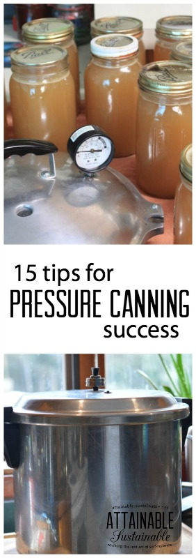 Follow these 15 tips and you'll be well on your way to confidently using your pressure canner to preserve low acid foods safely.
