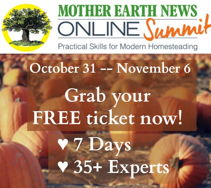 The Mother Earth News Homestead Summit October 31 to November 6 -- Get Your FREE Ticket Now