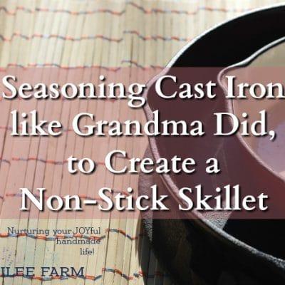 Seasoning Cast Iron like Grandma Did, to Create a Non-Stick Skillet